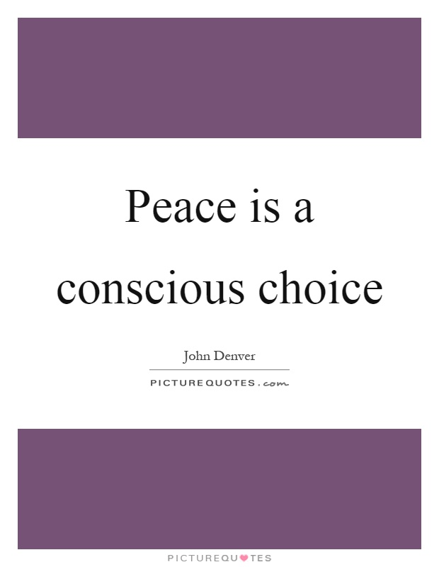 Peace is a conscious choice Picture Quote #1