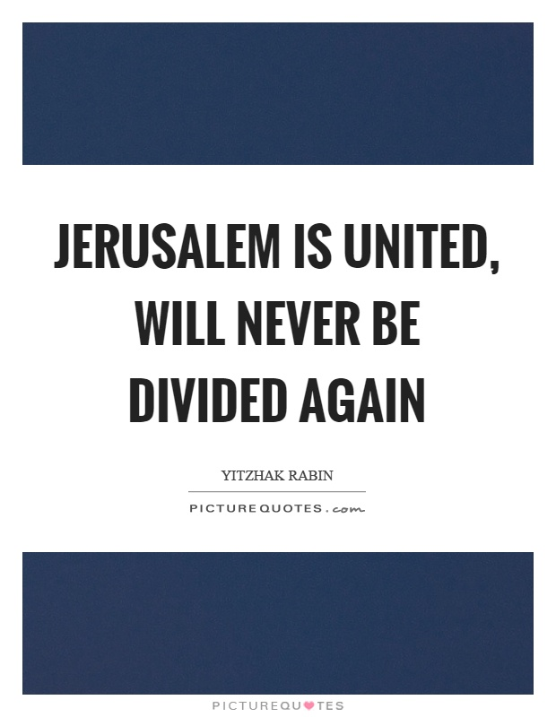 Jerusalem is united, will never be divided again Picture Quote #1