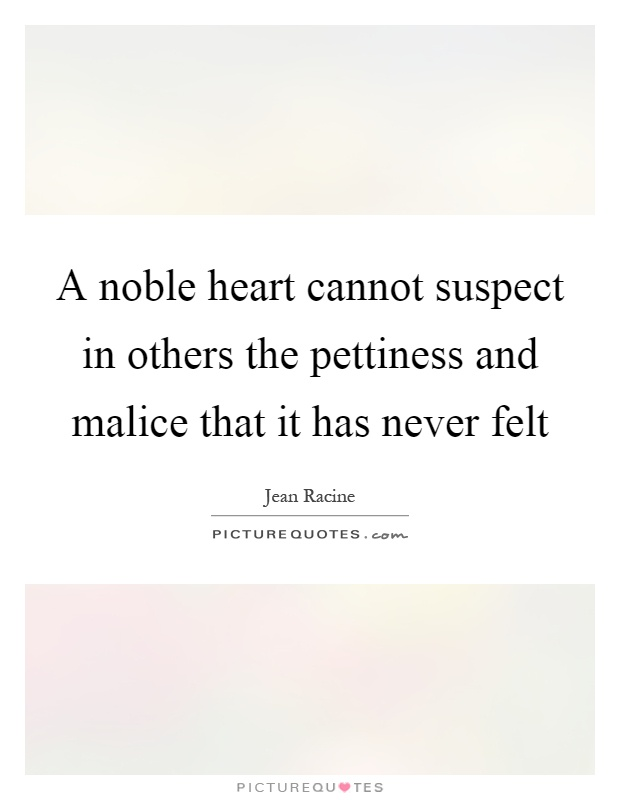 A noble heart cannot suspect in others the pettiness and malice that it has never felt Picture Quote #1