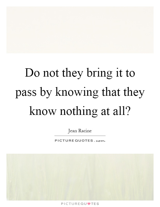 Do not they bring it to pass by knowing that they know nothing at all? Picture Quote #1