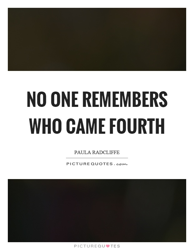 No one remembers who came fourth Picture Quote #1