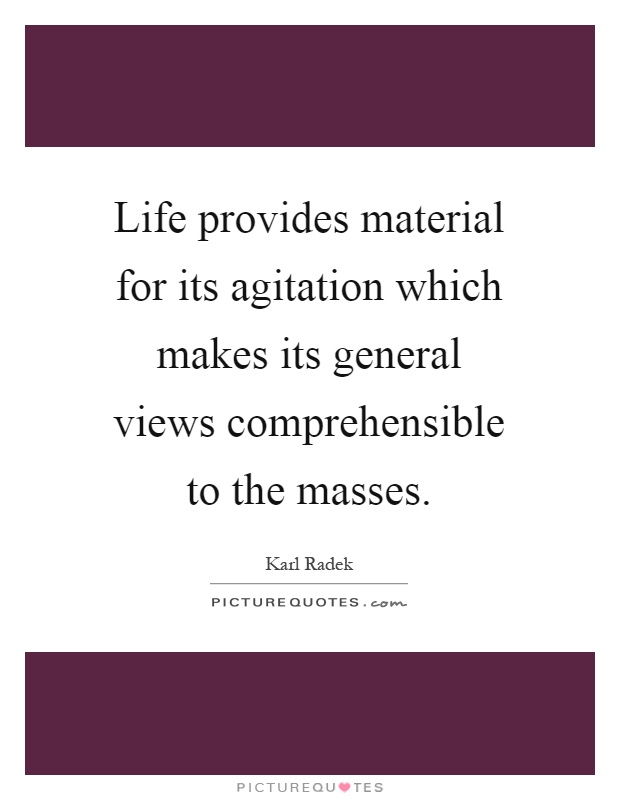 Life provides material for its agitation which makes its general views comprehensible to the masses Picture Quote #1