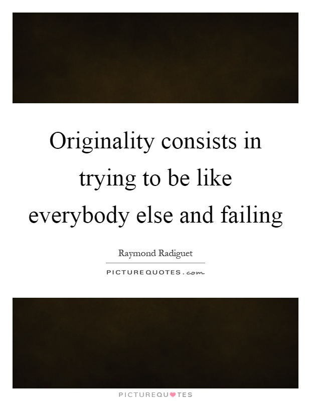 Originality consists in trying to be like everybody else and failing Picture Quote #1