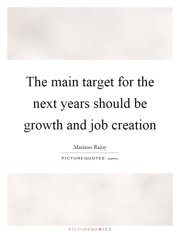 The main target for the next years should be growth and job creation Picture Quote #1