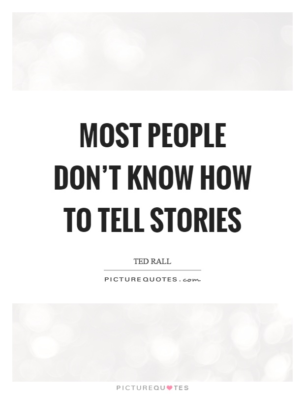 Most people don't know how to tell stories Picture Quote #1