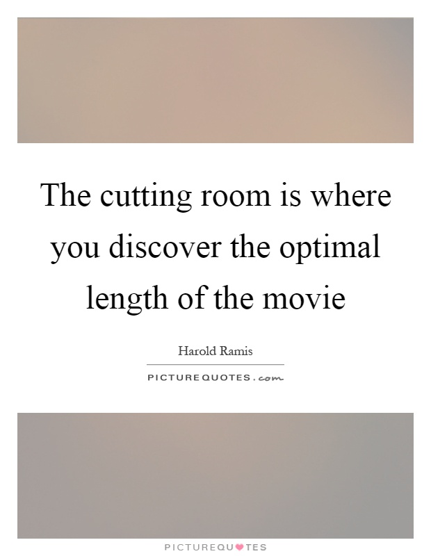 The cutting room is where you discover the optimal length of the movie Picture Quote #1