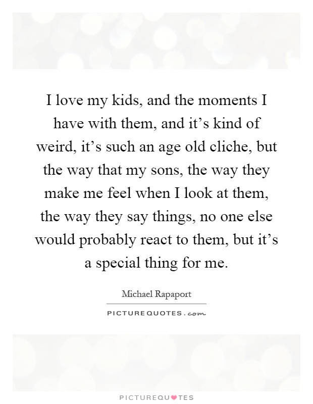 Love My Kids Quotes Enchanting I Love My Kids And The Moments I Have With Them And It's Kind