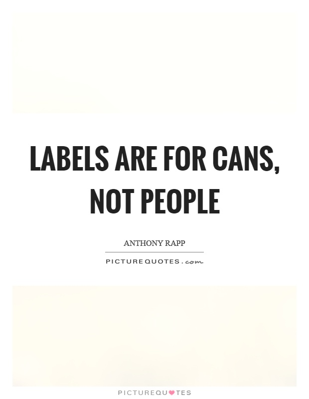 Labels are for cans, not people Picture Quote #1