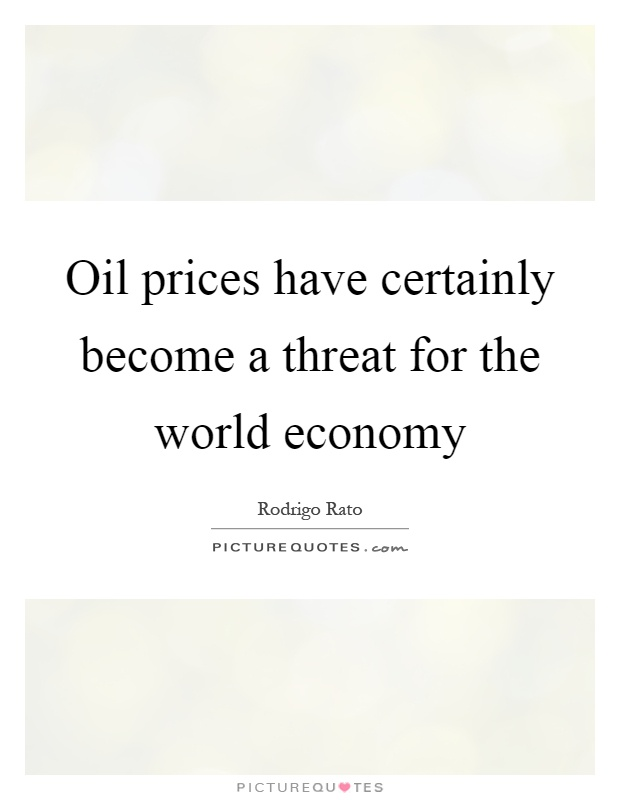 Oil Quote Simple Oil Prices Have Certainly Become A Threat For The World Economy