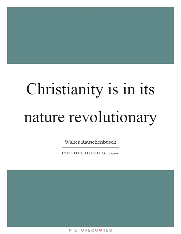 Christianity is in its nature revolutionary Picture Quote #1