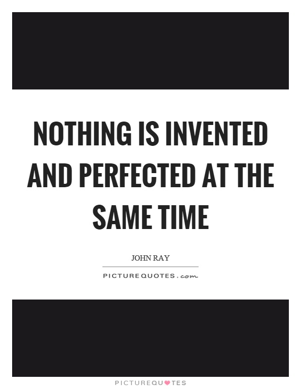 Nothing is invented and perfected at the same time Picture Quote #1