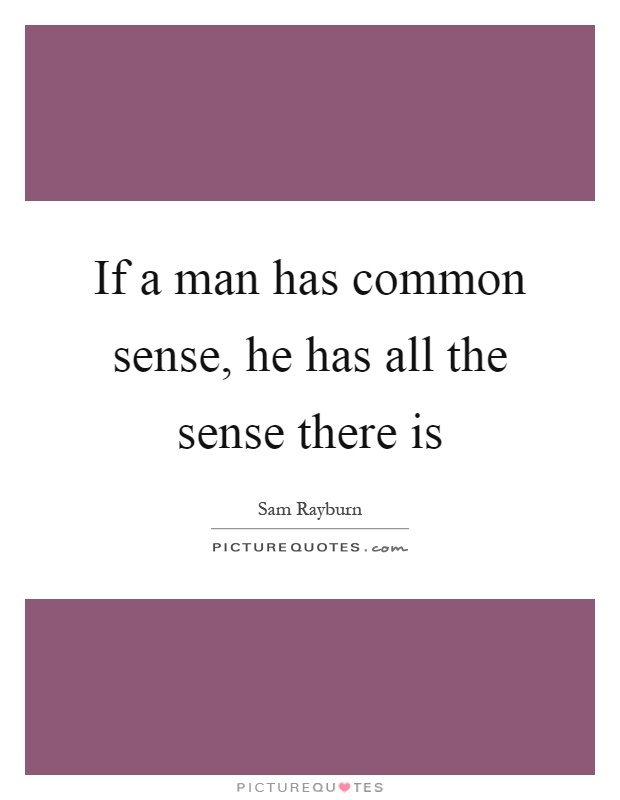 If a man has common sense, he has all the sense there is Picture Quote #1
