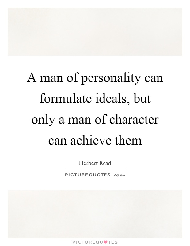 A man of personality can formulate ideals, but only a man of character can achieve them Picture Quote #1