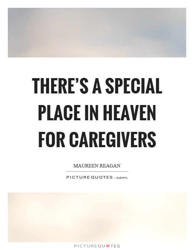 There's a special place in heaven for caregivers Picture Quote #1