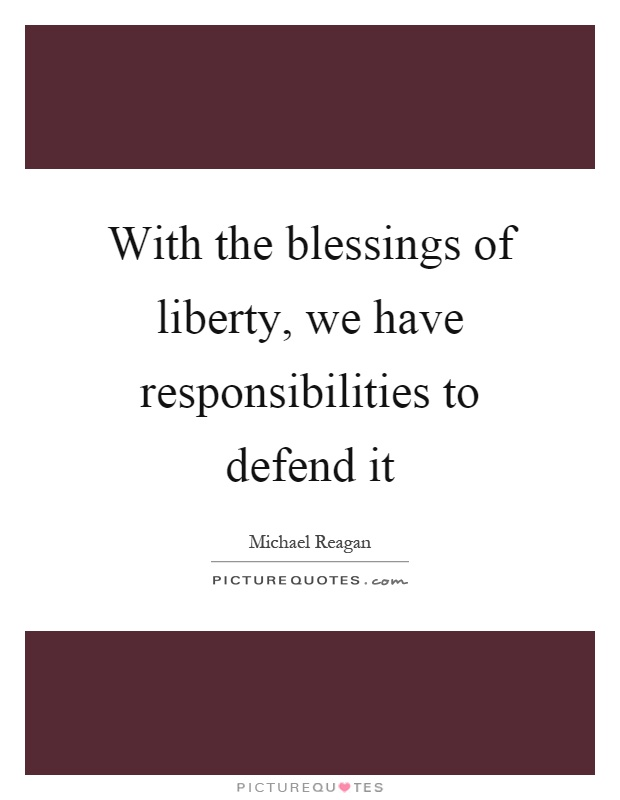 With the blessings of liberty, we have responsibilities to defend it Picture Quote #1