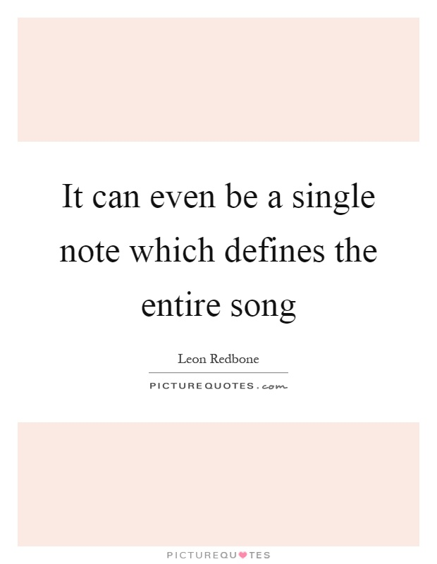 It can even be a single note which defines the entire song Picture Quote #1