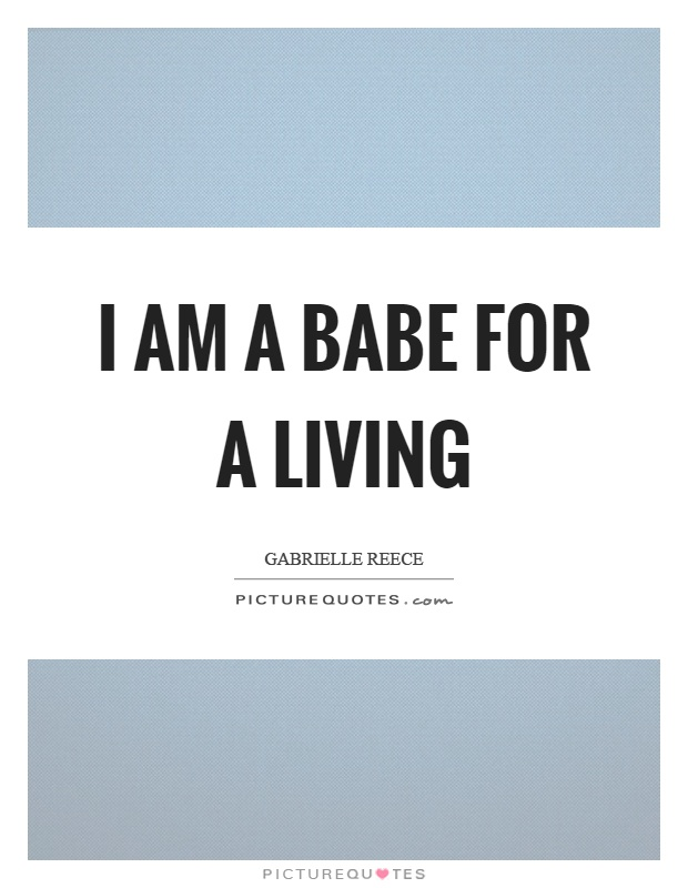 I am a babe for a living   Picture Quotes