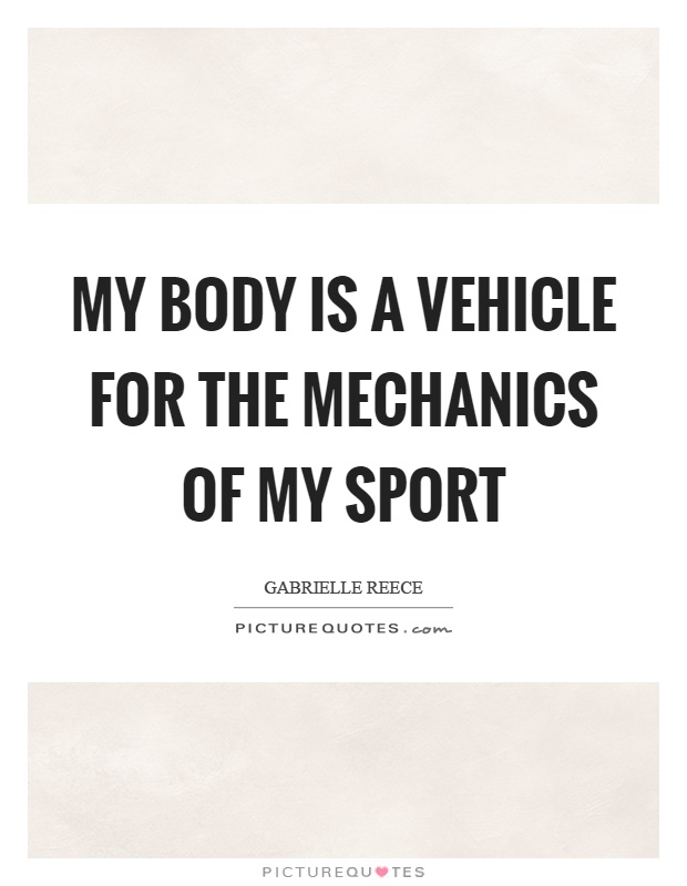 My body is a vehicle for the mechanics of my sport Picture Quote #1