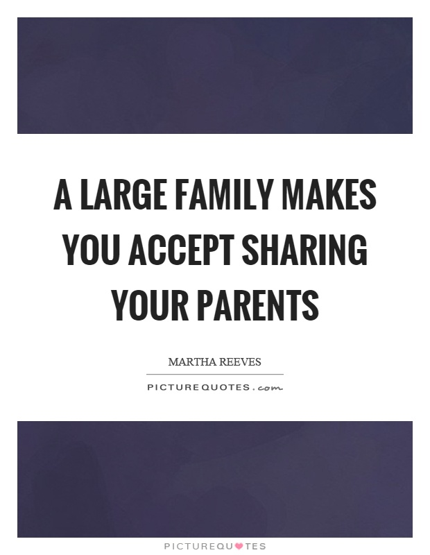 A large family makes you accept sharing your parents Picture Quote #1