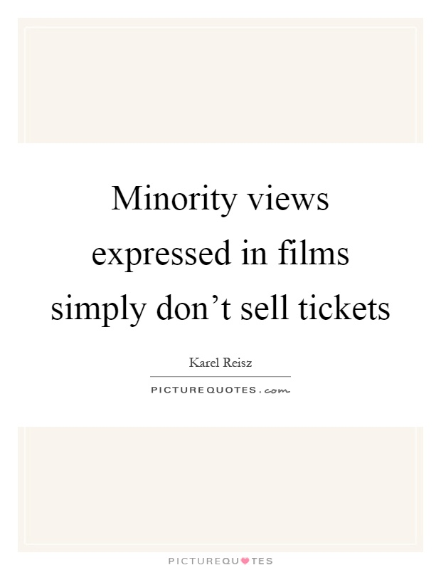 Minority views expressed in films simply don't sell tickets Picture Quote #1