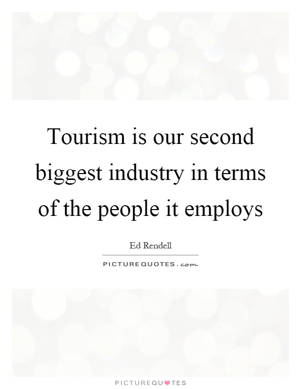 is tourism the worlds largest industry Can anyone provide a list of the world's largest industries (please don't just guess or give your opinion, but give a credible source for your information.