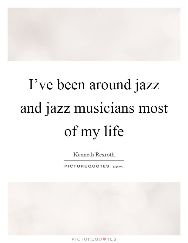 I've been around jazz and jazz musicians most of my life Picture Quote #1