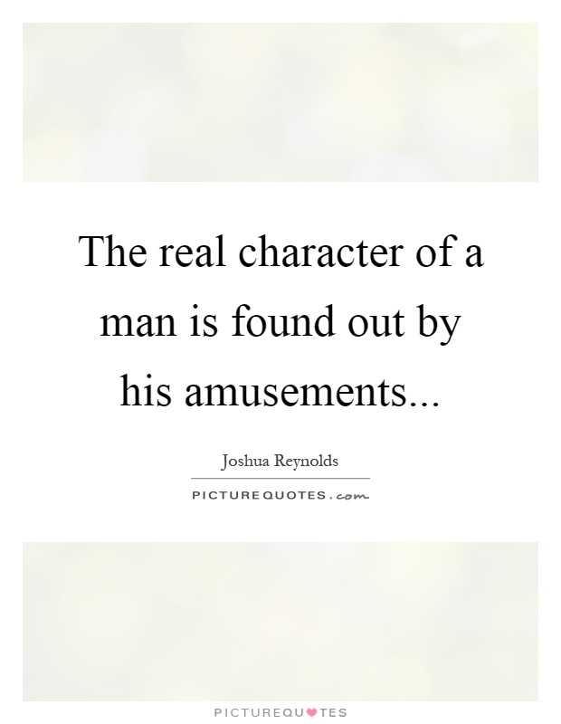 The real character of a man is found out by his amusements Picture Quote #1
