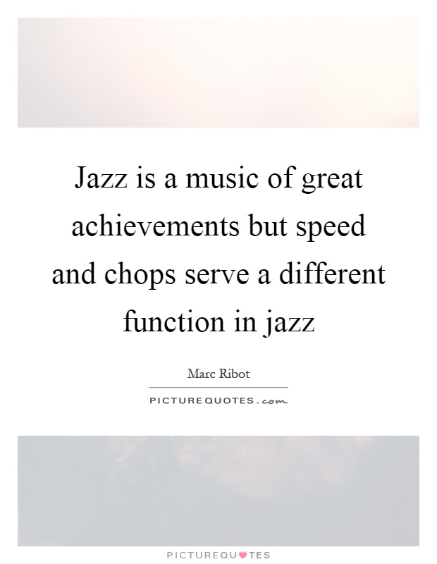Jazz is a music of great achievements but speed and chops serve a different function in jazz Picture Quote #1