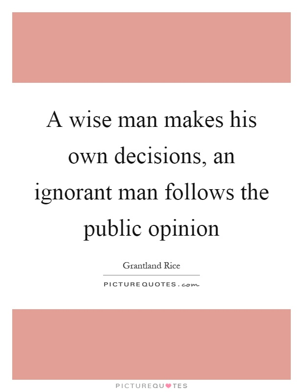 A wise man makes his own decisions, an ignorant man follows the public opinion Picture Quote #1