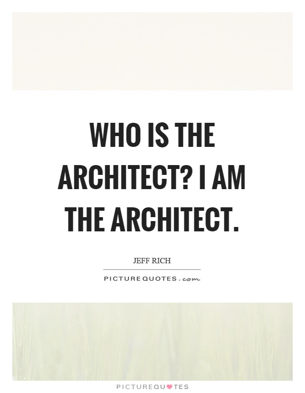 Who is the architect? I am the architect Picture Quote #1