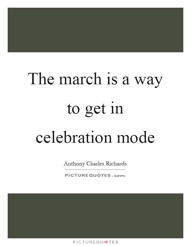 The march is a way to get in celebration mode Picture Quote #1