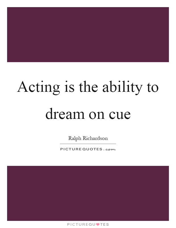 Acting is the ability to dream on cue Picture Quote #1