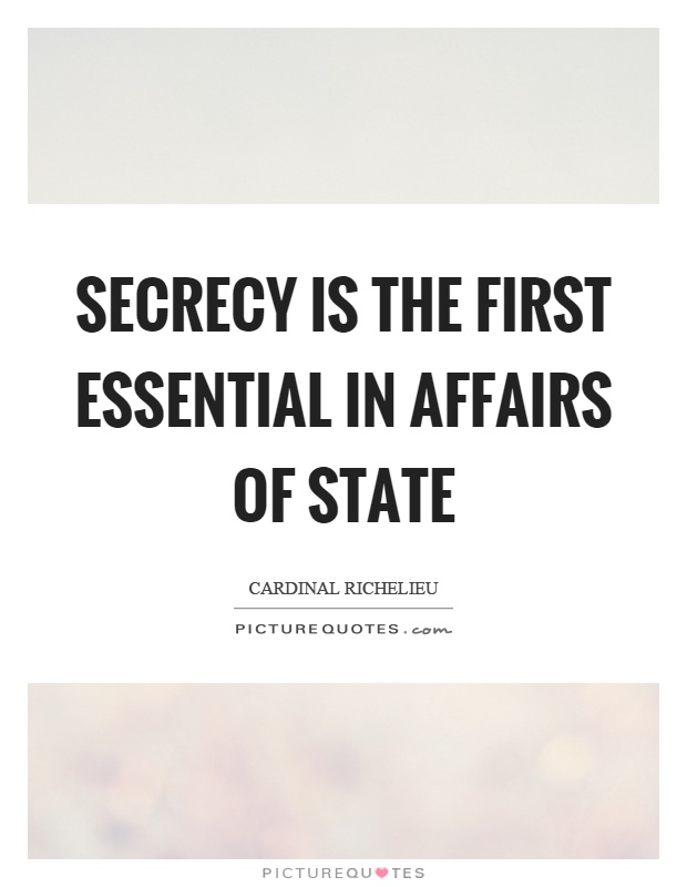 Secrecy is the first essential in affairs of state Picture Quote #1