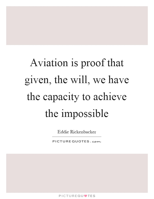 Aviation is proof that given, the will, we have the capacity to achieve the impossible Picture Quote #1