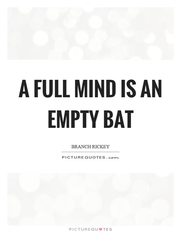 A full mind is an empty bat Picture Quote #1