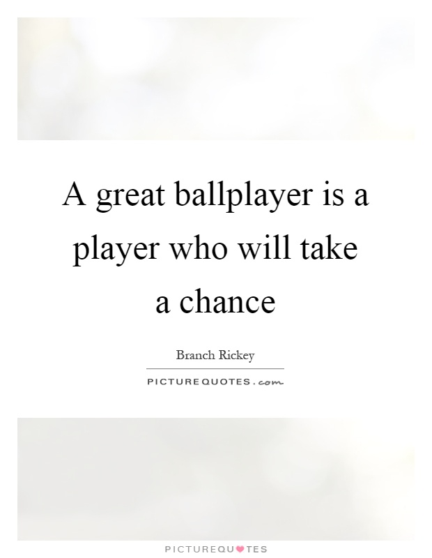 A great ballplayer is a player who will take a chance Picture Quote #1