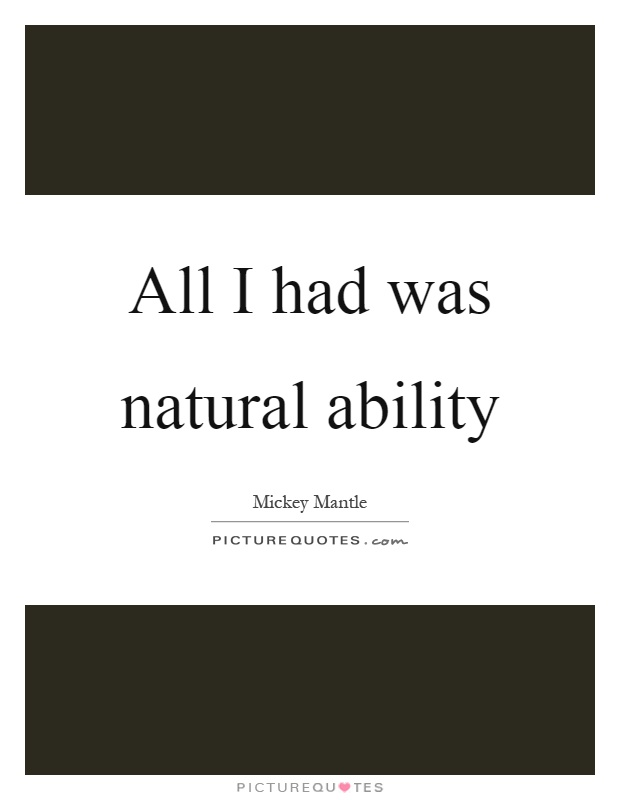 All I had was natural ability Picture Quote #1