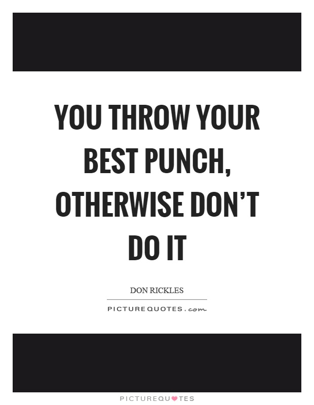 You throw your best punch, otherwise don't do it Picture Quote #1