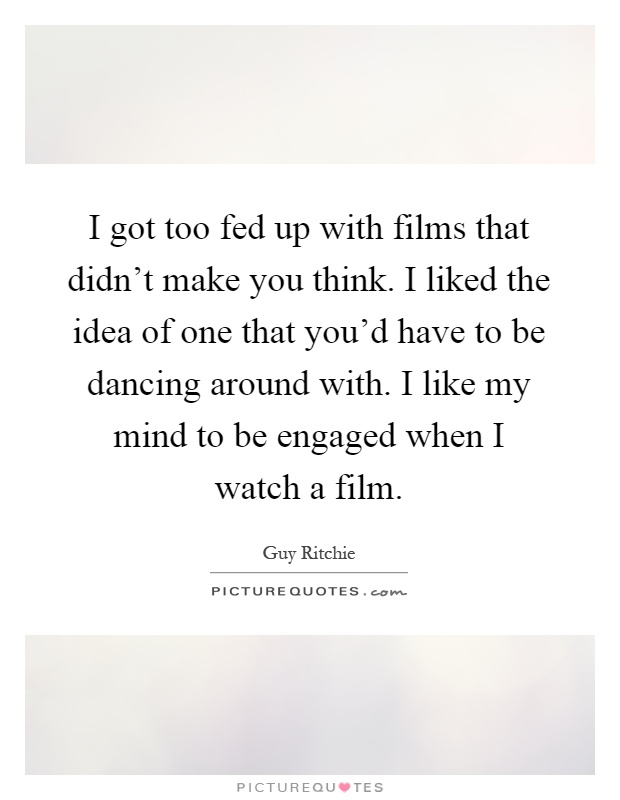 Fed Up With Movies Like Fed Up >> I Got Too Fed Up With Films That Didn T Make You Think I