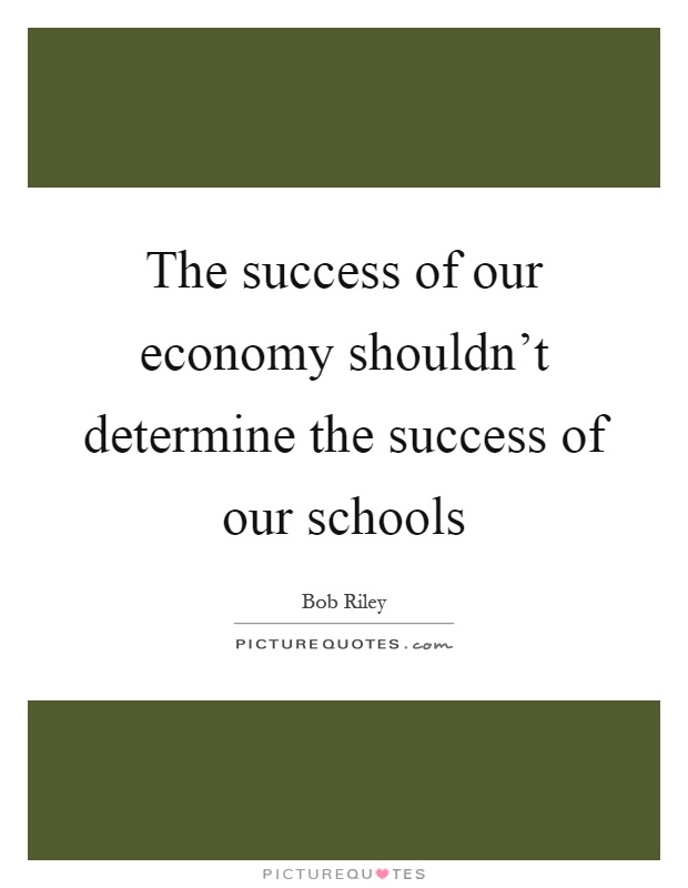 The success of our economy shouldn't determine the success of our schools Picture Quote #1