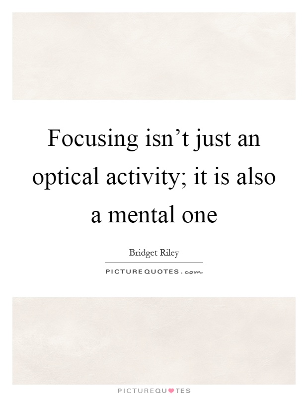 Focusing isn't just an optical activity; it is also a mental one Picture Quote #1