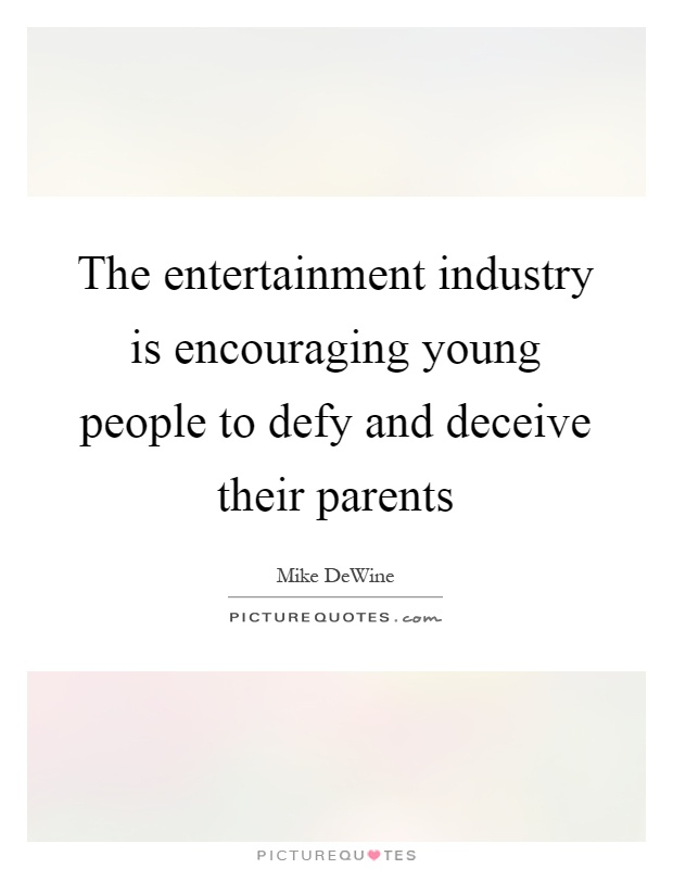 The entertainment industry is encouraging young people to defy and deceive their parents Picture Quote #1