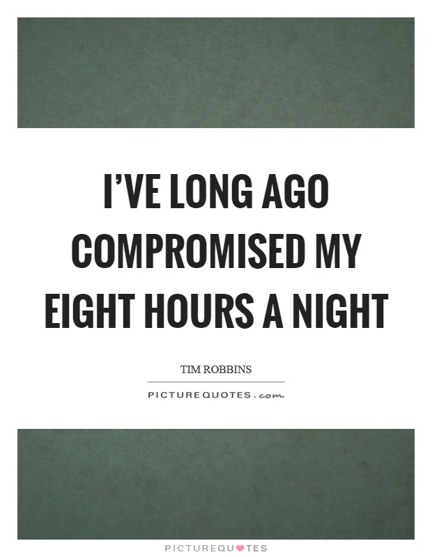 I've long ago compromised my eight hours a night Picture Quote #1