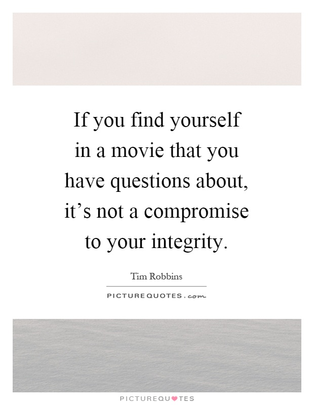 If you find yourself in a movie that you have questions about, it's not a compromise to your integrity Picture Quote #1