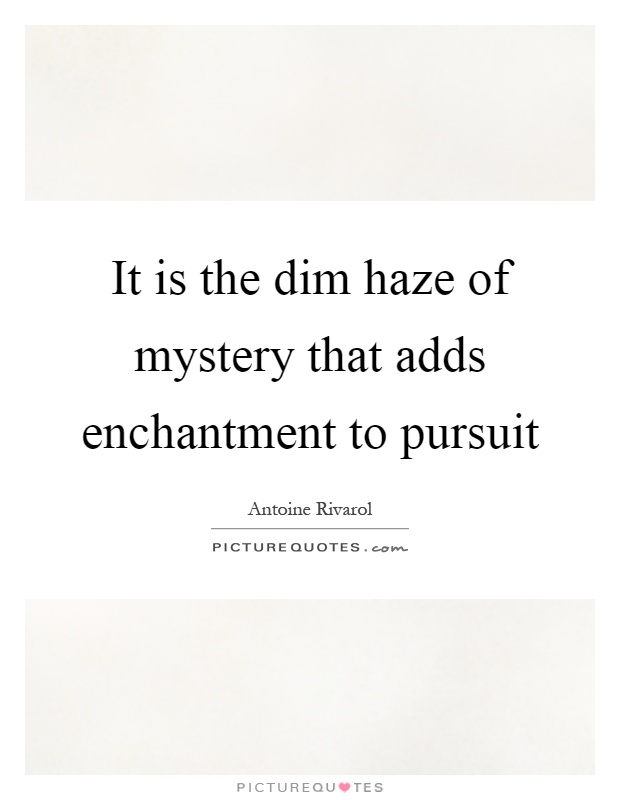 It is the dim haze of mystery that adds enchantment to pursuit Picture Quote #1