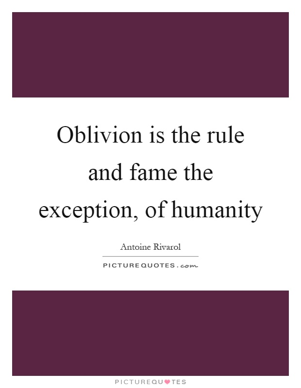 Oblivion is the rule and fame the exception, of humanity Picture Quote #1