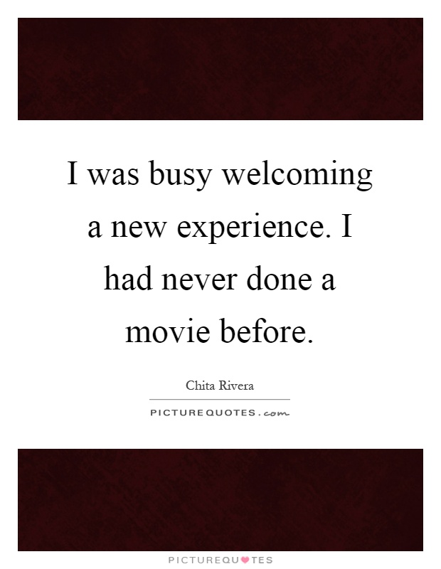 I was busy welcoming a new experience. I had never done a movie before Picture Quote #1