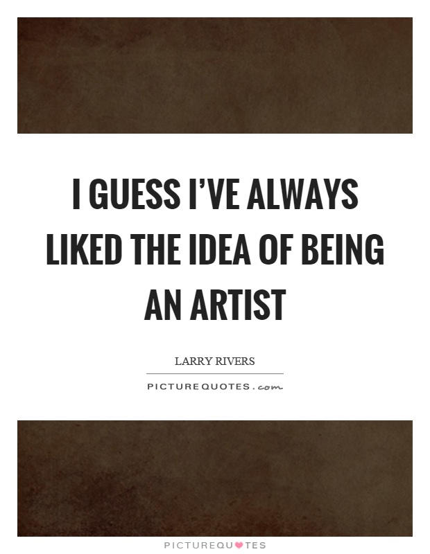 Being An Artist Quotes & Sayings | Being An Artist Picture Quotes