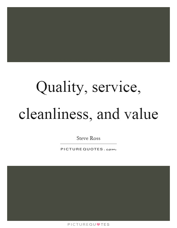 Quality, service, cleanliness, and value Picture Quote #1
