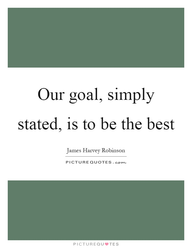 Our goal, simply stated, is to be the best Picture Quote #1